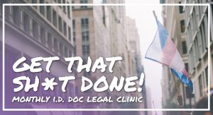 Get That Sht Done! Monthly Identity Document Clinic
