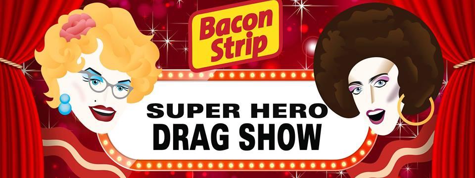 Bacon Strip Super Hero Drag show